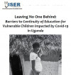 Leaving No One Behind:  Barriers to Continuity of Education for Vulnerable Children Impacted by Covid-19 in Uganda